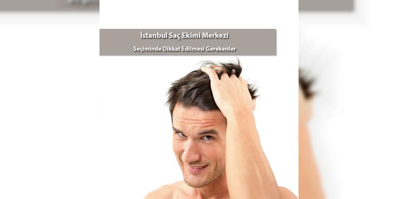 İstanbul Saç Ekimi Merkezi Seçiminde Dikkat Edilmesi Gerekenler